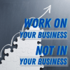 It's Time to Work ON the Business, not just IN the Business